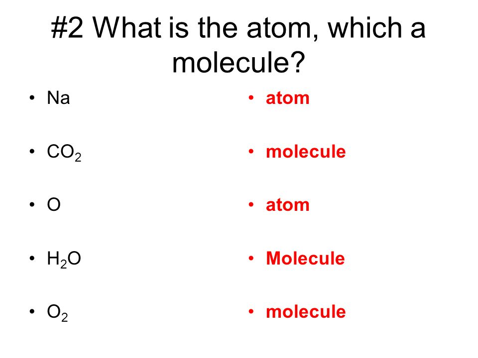 #2 What is the atom, which a molecule