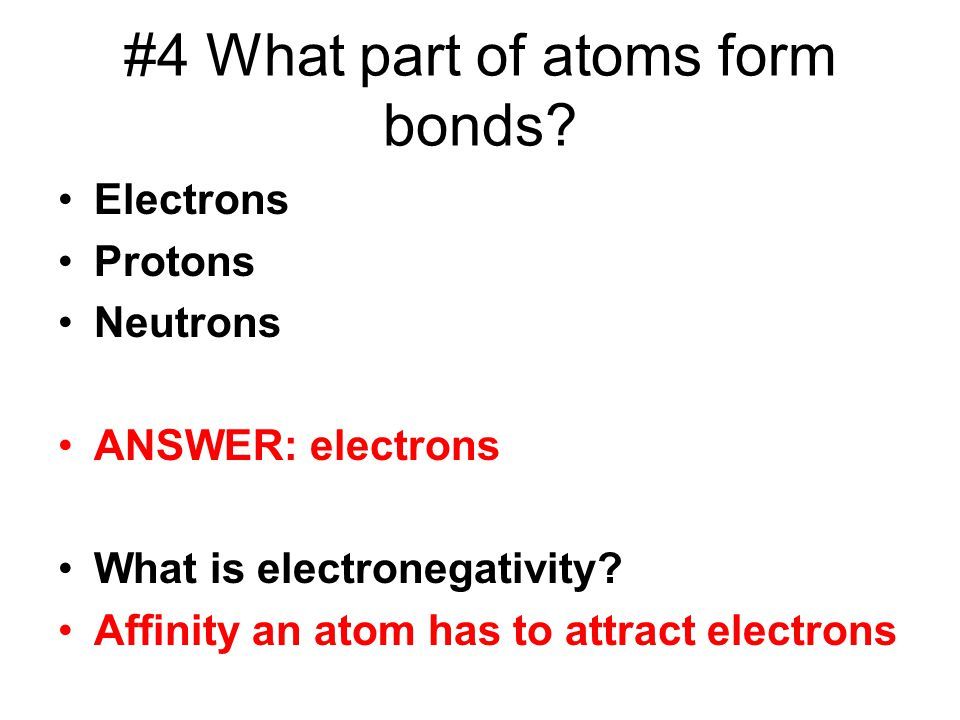 #4 What part of atoms form bonds