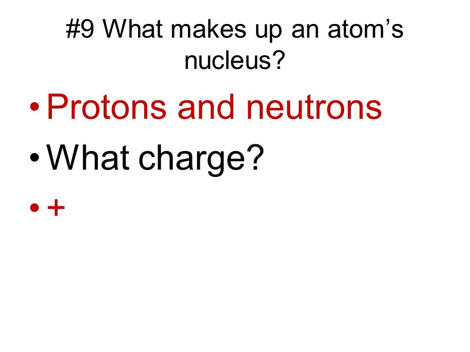 #9 What makes up an atom's nucleus