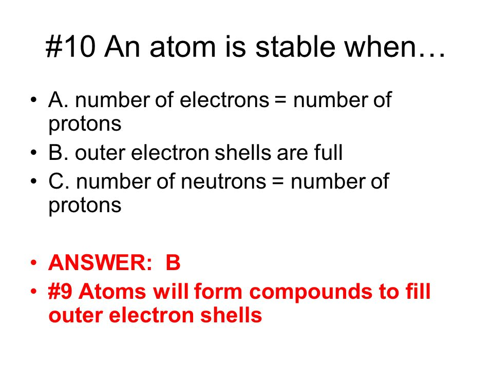#10 An atom is stable when…