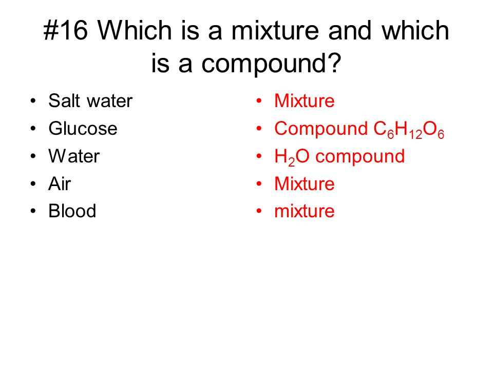 #16 Which is a mixture and which is a compound