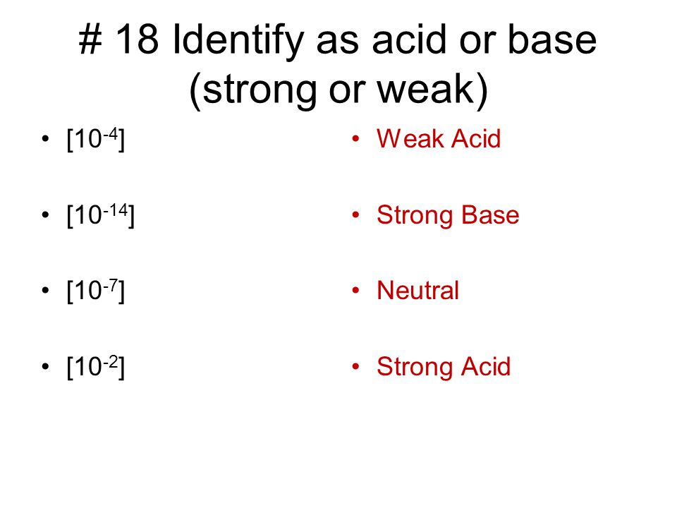 # 18 Identify as acid or base (strong or weak)