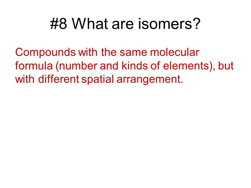 #8 What are isomers.