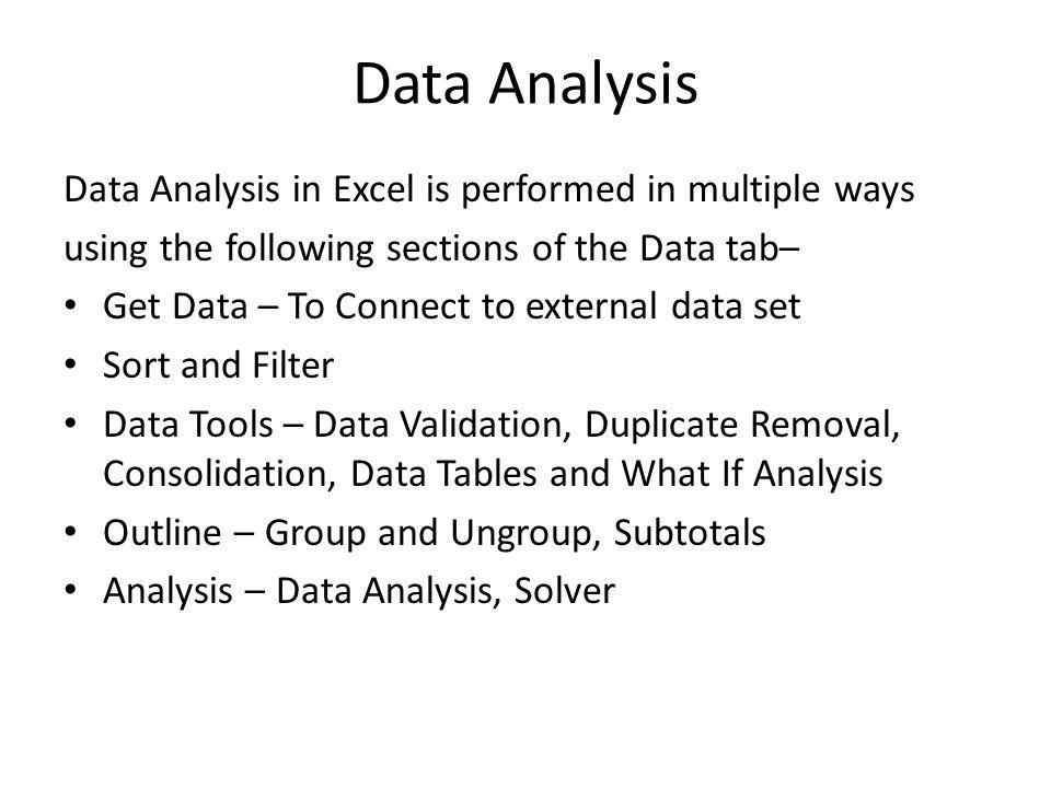 Data Analysis Data Analysis in Excel is performed in multiple ways