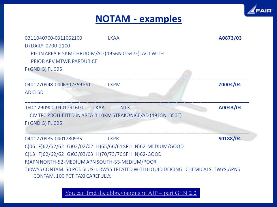NOTAM - examples You can find the abbreviations in AIP – part GEN 2.2