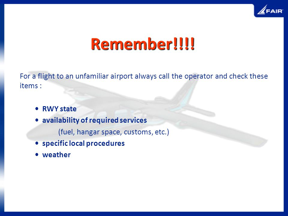 Remember!!!! For a flight to an unfamiliar airport always call the operator and check these items :
