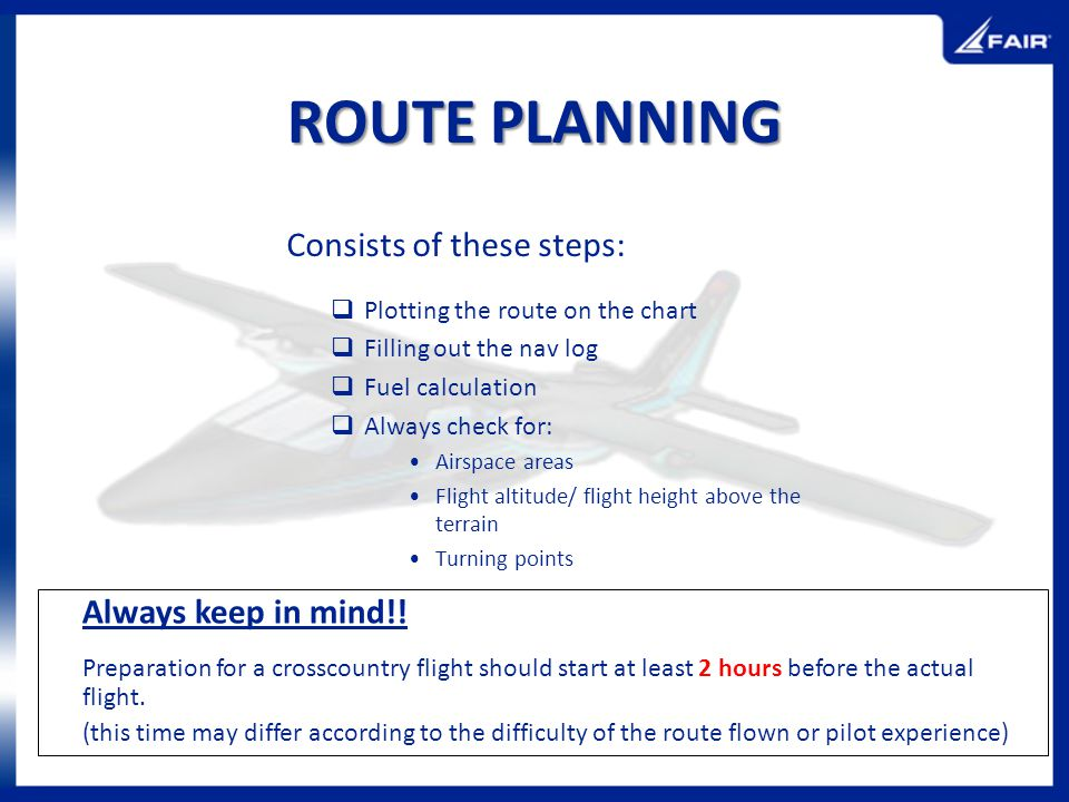 ROUTE PLANNING Consists of these steps: Always keep in mind!!