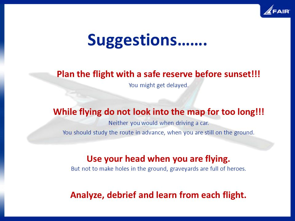 Suggestions……. Plan the flight with a safe reserve before sunset!!!