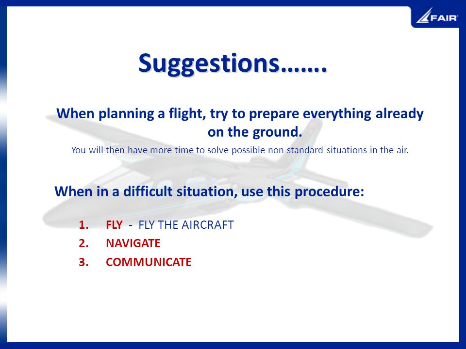 Suggestions……. When planning a flight, try to prepare everything already on the ground.