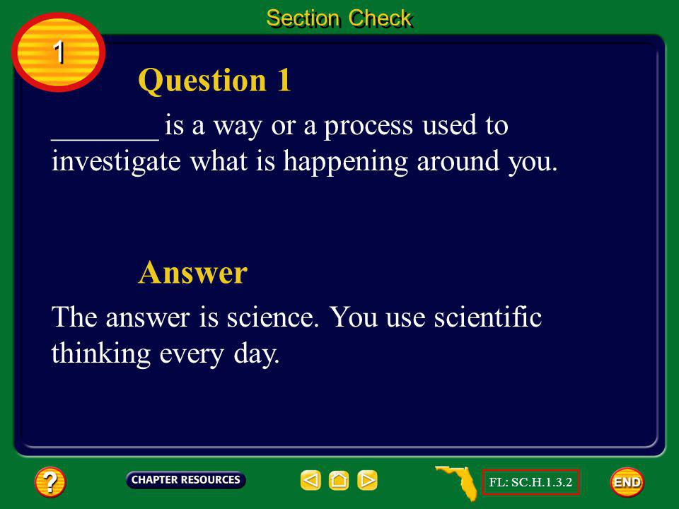 Section Check 1. Question 1. _______ is a way or a process used to investigate what is happening around you.