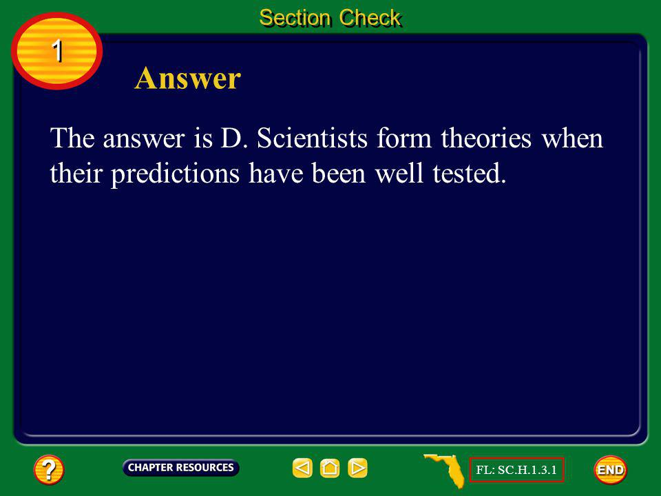 Section Check 1. Answer. The answer is D. Scientists form theories when their predictions have been well tested.