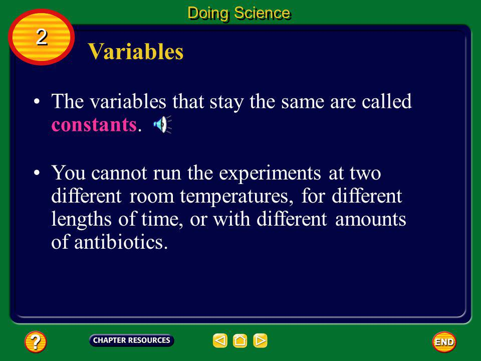 Variables 2 The variables that stay the same are called constants.