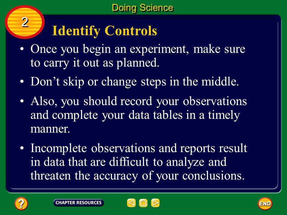 Doing Science 2. Identify Controls. Once you begin an experiment, make sure to carry it out as planned.