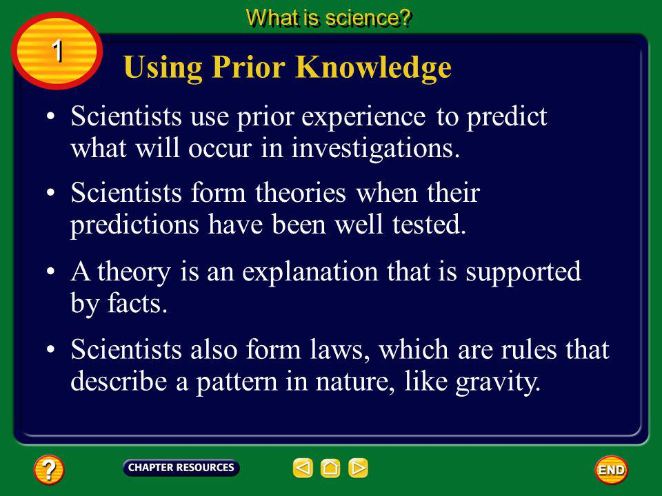 What is science 1. Using Prior Knowledge. Scientists use prior experience to predict what will occur in investigations.