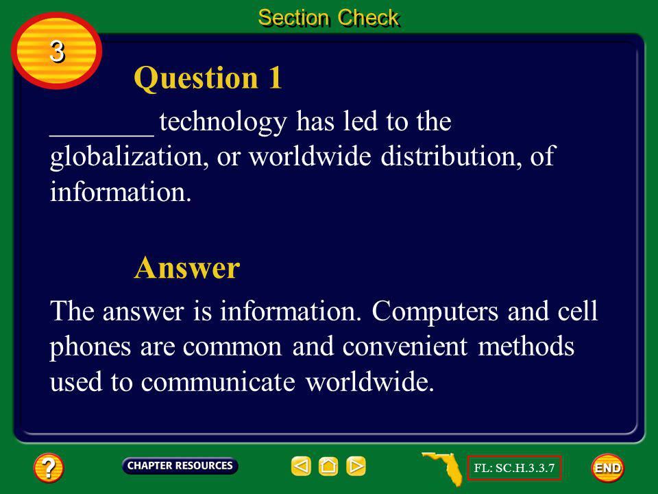Section Check 3. Question 1. _______ technology has led to the globalization, or worldwide distribution, of information.