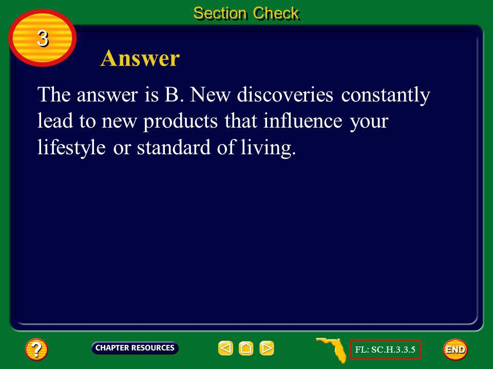 Section Check 3. Answer. The answer is B. New discoveries constantly lead to new products that influence your lifestyle or standard of living.