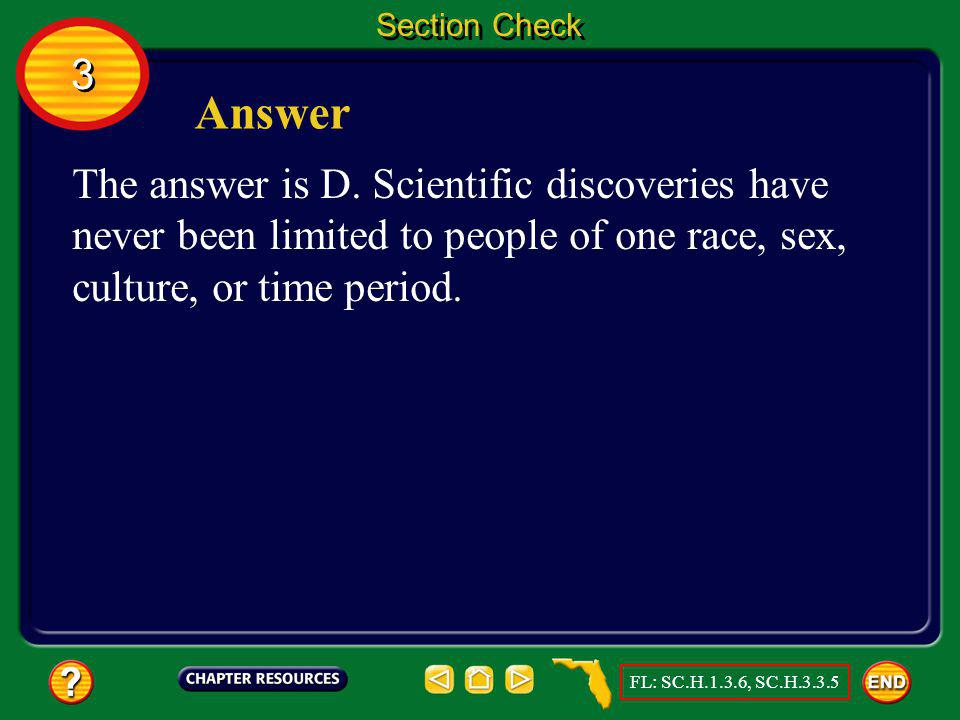 Section Check 3. Answer. The answer is D. Scientific discoveries have never been limited to people of one race, sex, culture, or time period.