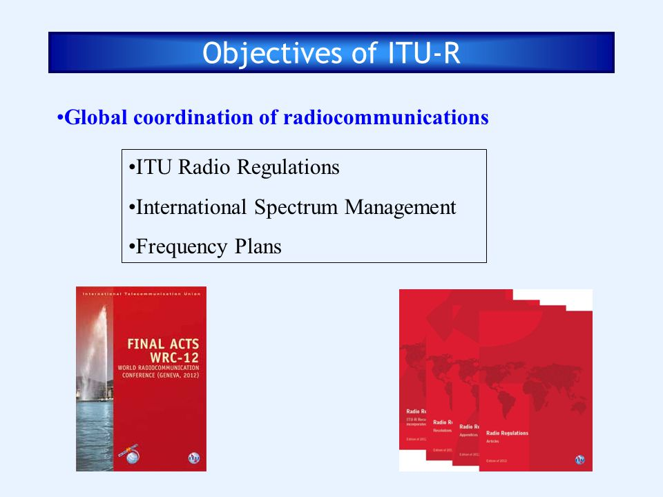 Objectives of ITU-R Global coordination of radiocommunications