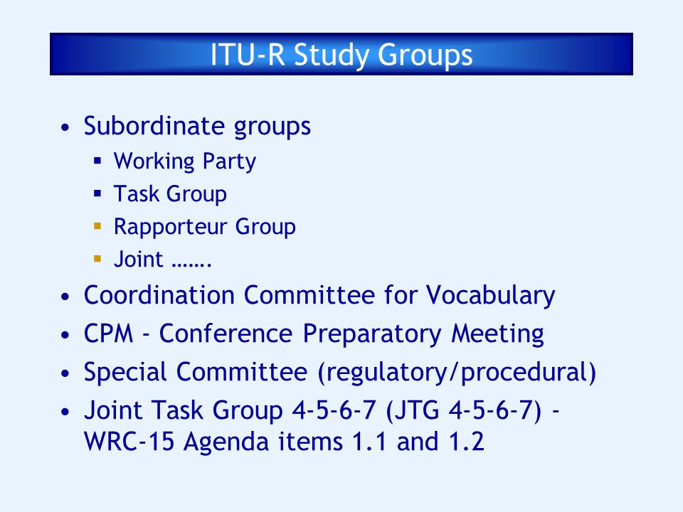 ITU-R Study Groups Subordinate groups