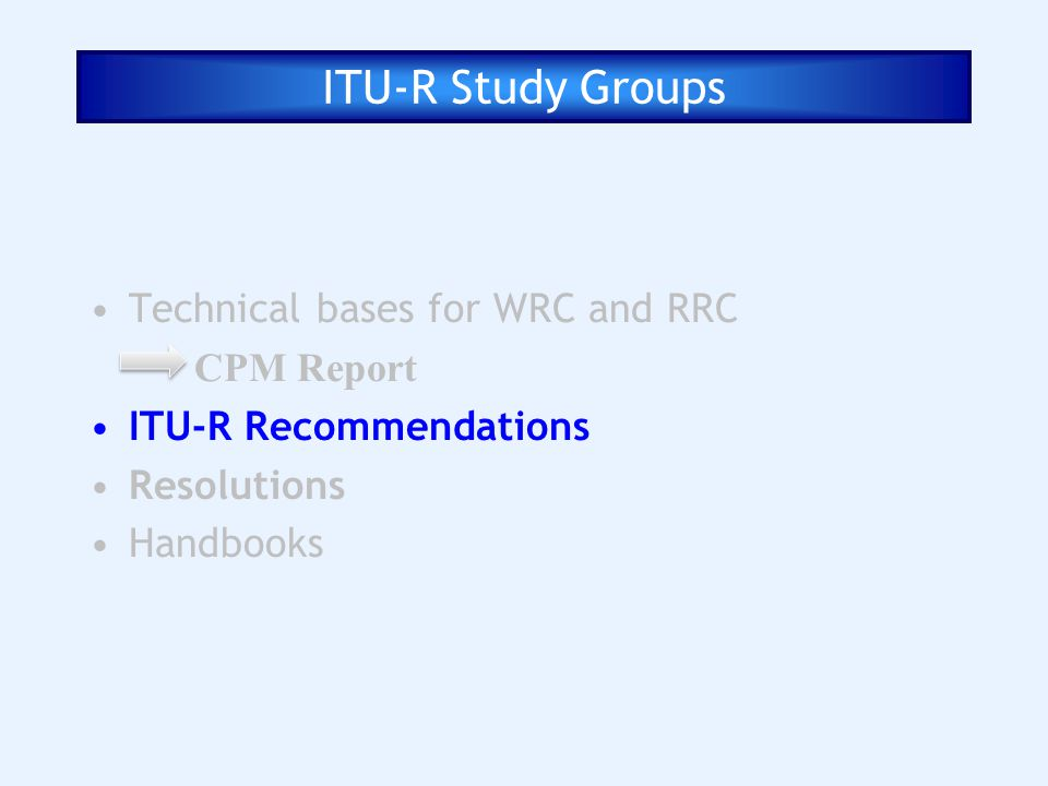 ITU-R Study Groups Technical bases for WRC and RRC CPM Report
