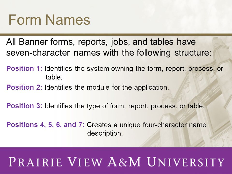 Form Names All Banner forms, reports, jobs, and tables have seven-character names with the following structure: