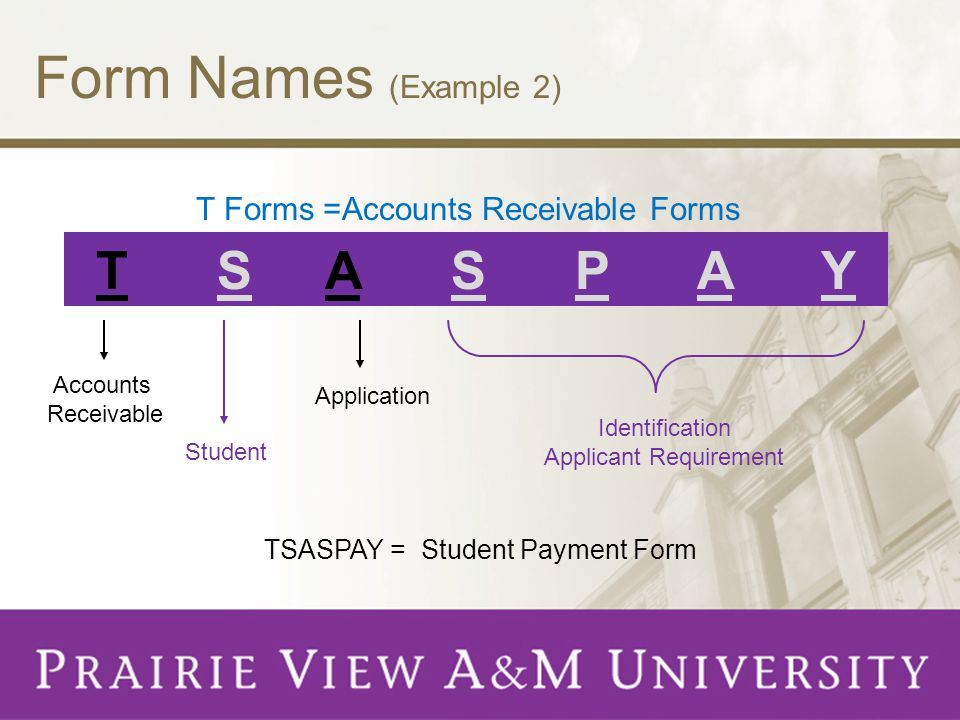 Form Names (Example 2) T S A S P A Y