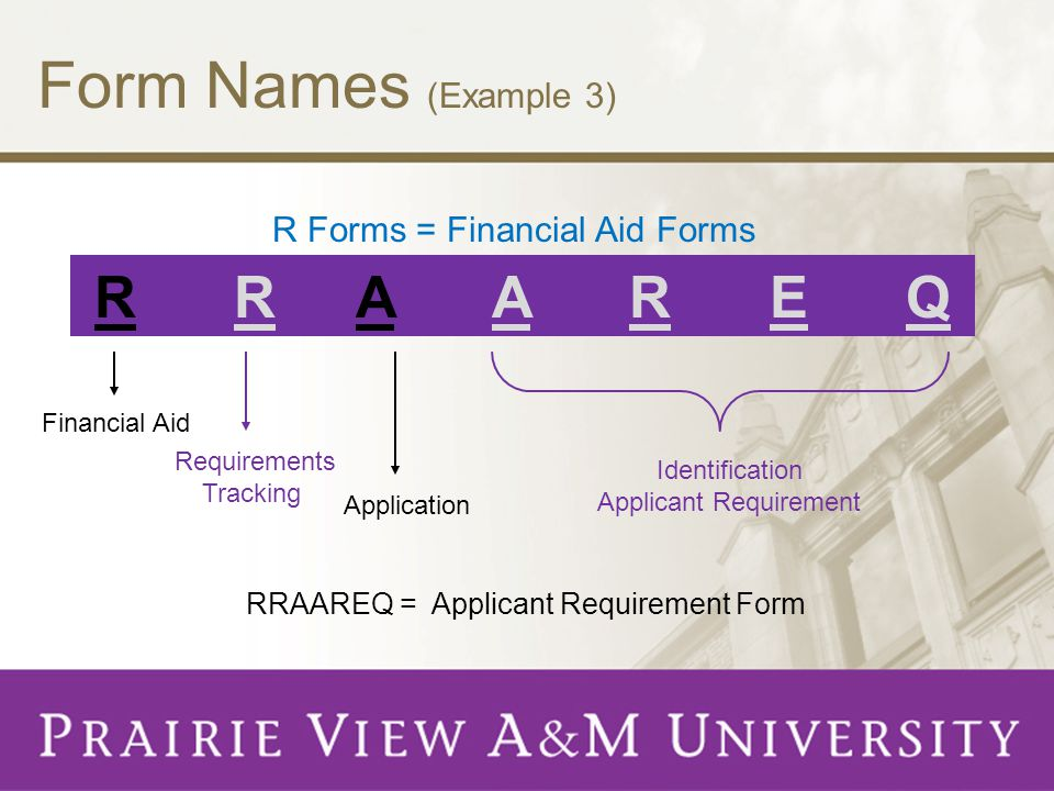 Form Names (Example 3) R R A A R E Q R Forms = Financial Aid Forms