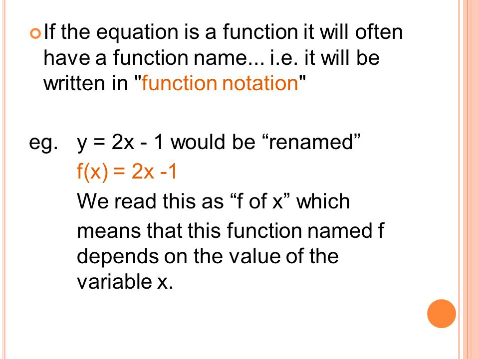 If the equation is a function it will often have a function name. i. e