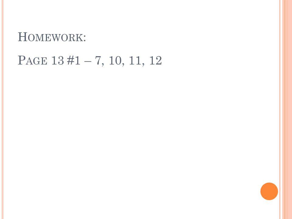 Homework: Page 13 #1 – 7, 10, 11, 12