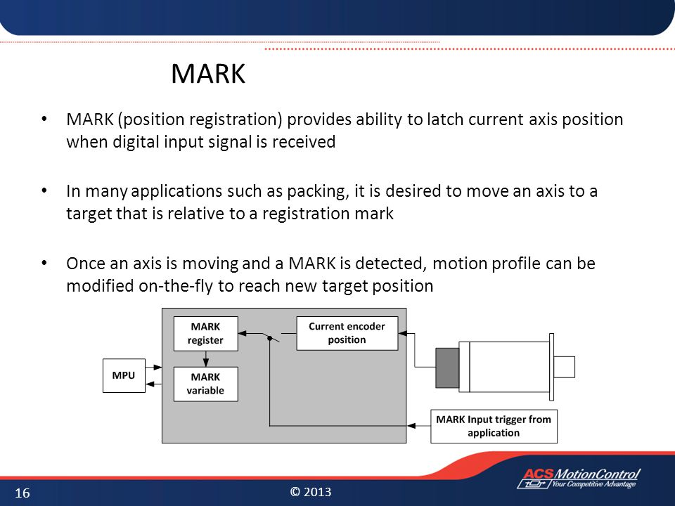 MARK MARK (position registration) provides ability to latch current axis position when digital input signal is received.