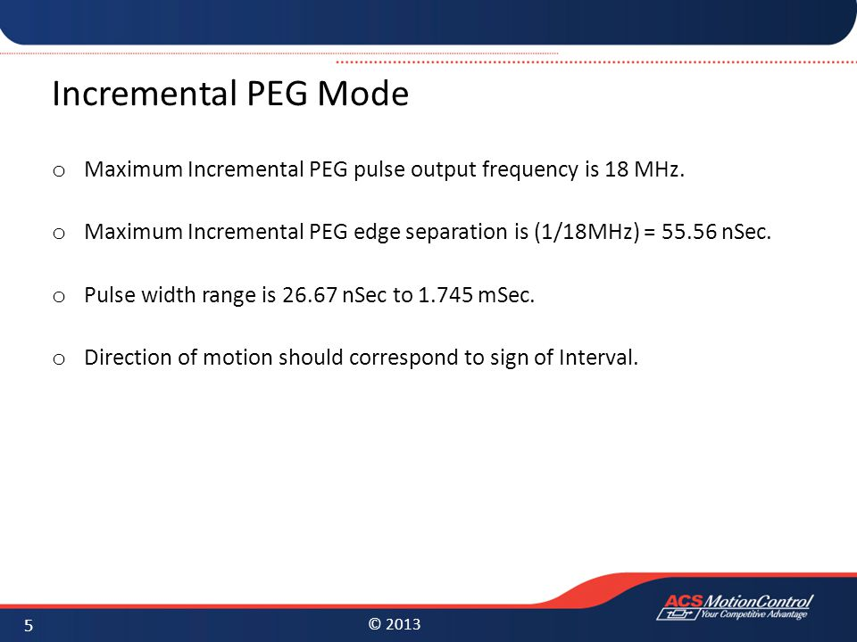 Incremental PEG Mode Maximum Incremental PEG pulse output frequency is 18 MHz. Maximum Incremental PEG edge separation is (1/18MHz) = 55.56 nSec.