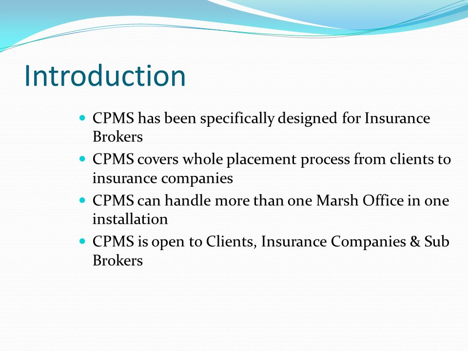 Introduction CPMS has been specifically designed for Insurance Brokers