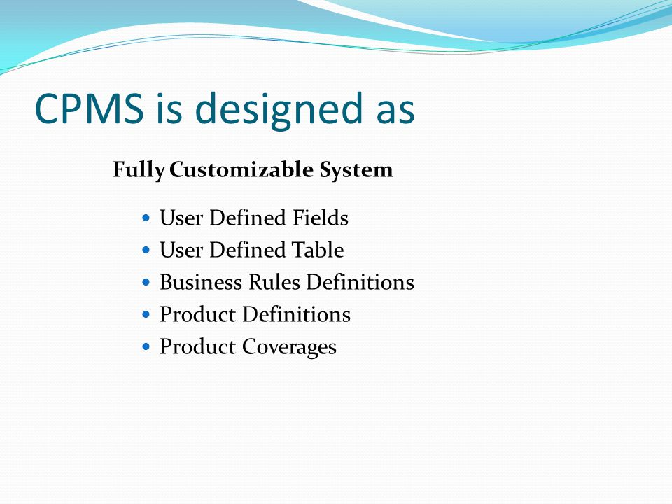 CPMS is designed as Fully Customizable System User Defined Fields