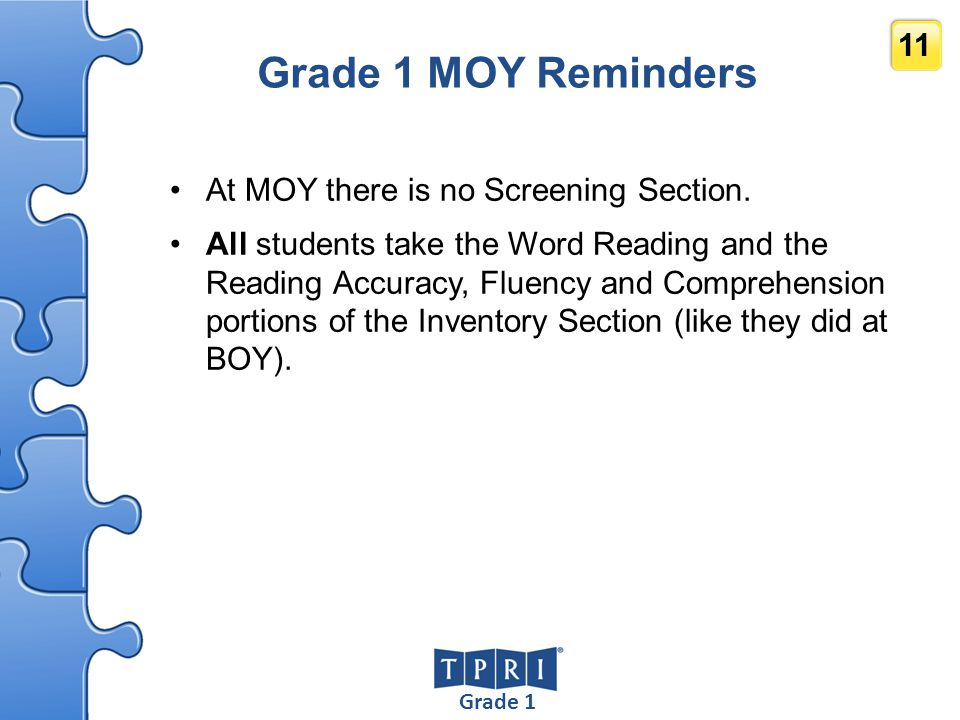 Grade 1 MOY Reminders At MOY there is no Screening Section.