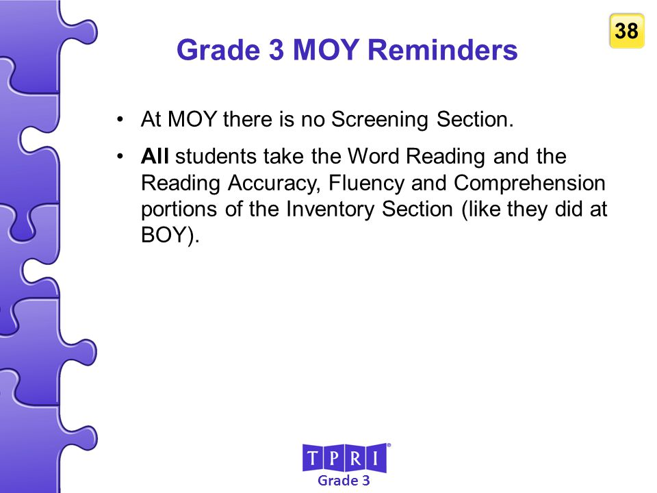 Grade 3 MOY Reminders At MOY there is no Screening Section.
