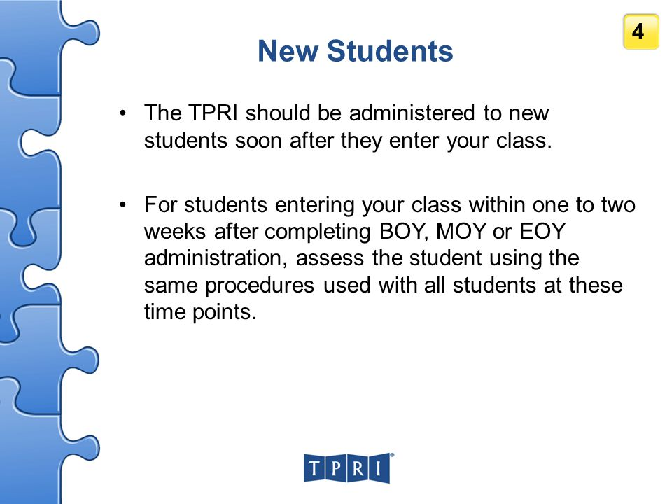 New Students The TPRI should be administered to new students soon after they enter your class.