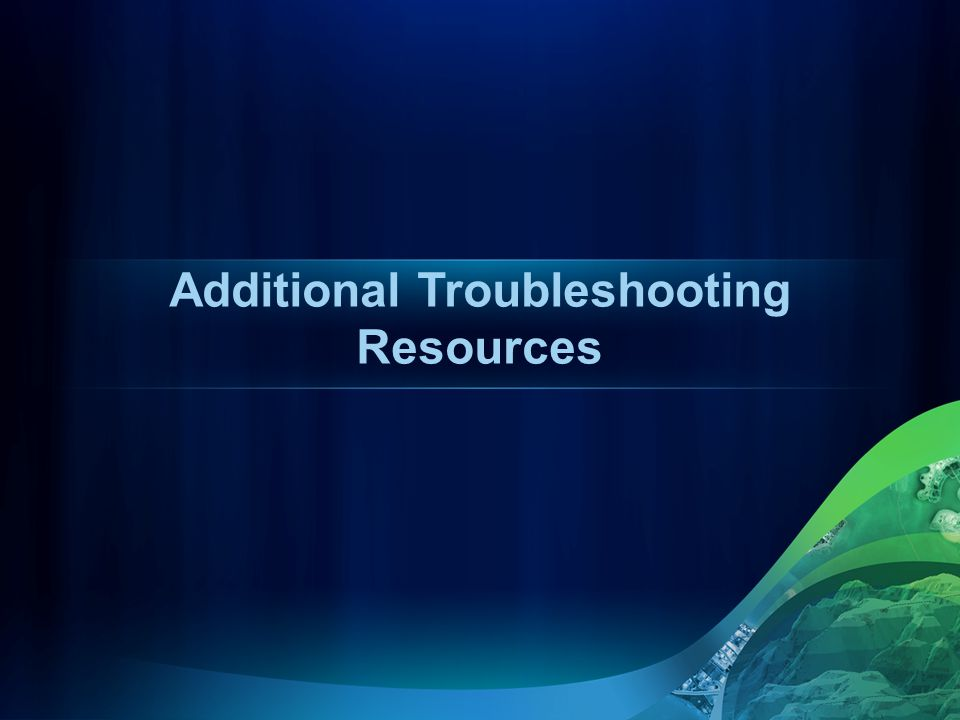 Additional Troubleshooting Resources