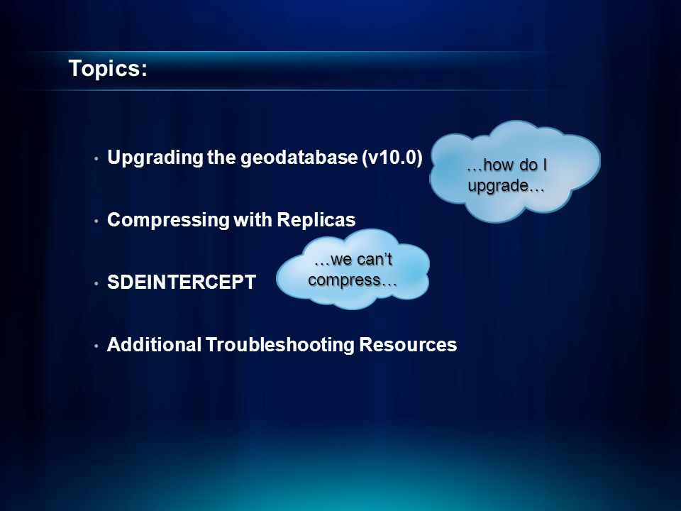 Topics: Upgrading the geodatabase (v10.0) Compressing with Replicas
