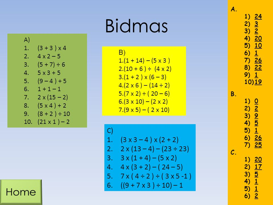 Bidmas Home C) (3 x 3 – 4 ) x (2 + 2) 2 x (13 – 4) – (23 ÷ 23)