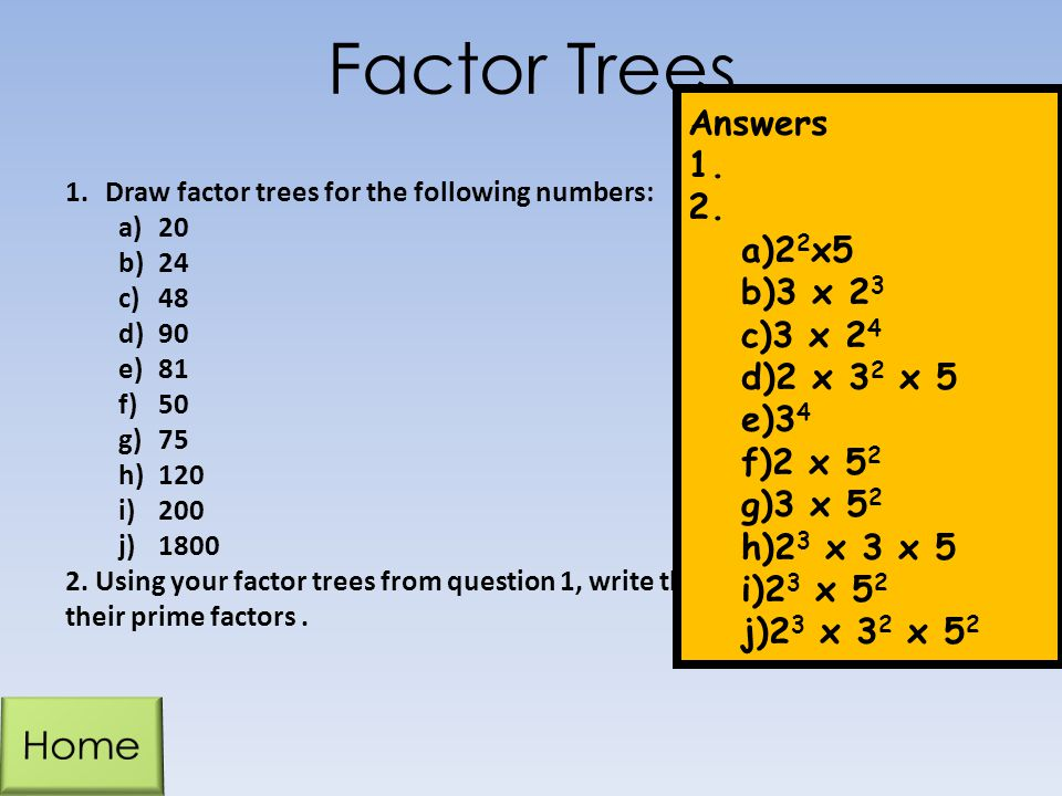 Factor Trees Home Answers 22x5 3 x 23 3 x 24 2 x 32 x 5 34 2 x 52