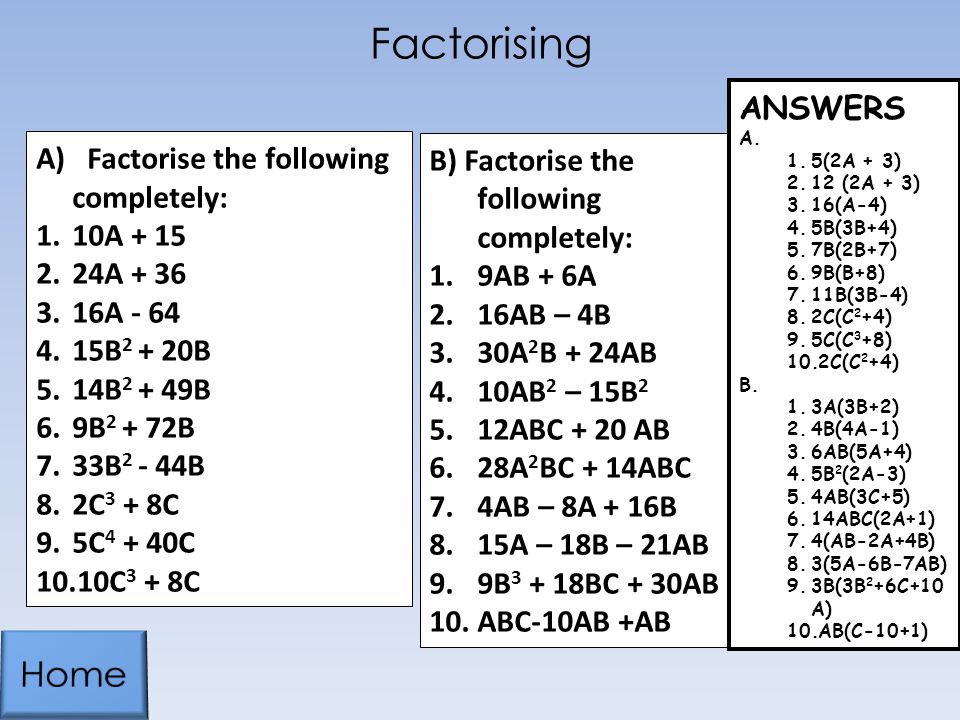 Factorising Home ANSWERS A) Factorise the following completely: