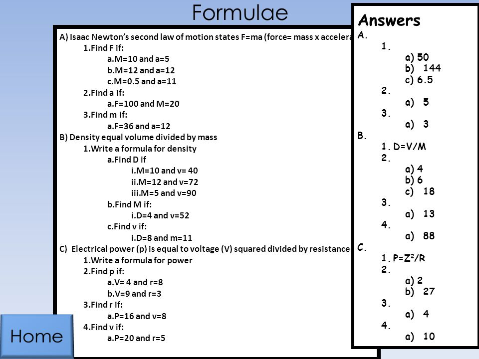 Formulae Answers. 50. 144. 6.5. 5. 3. D=V/M. 4. 6. 18. 13. 88. P=Z2/R. 2. 27. 10.