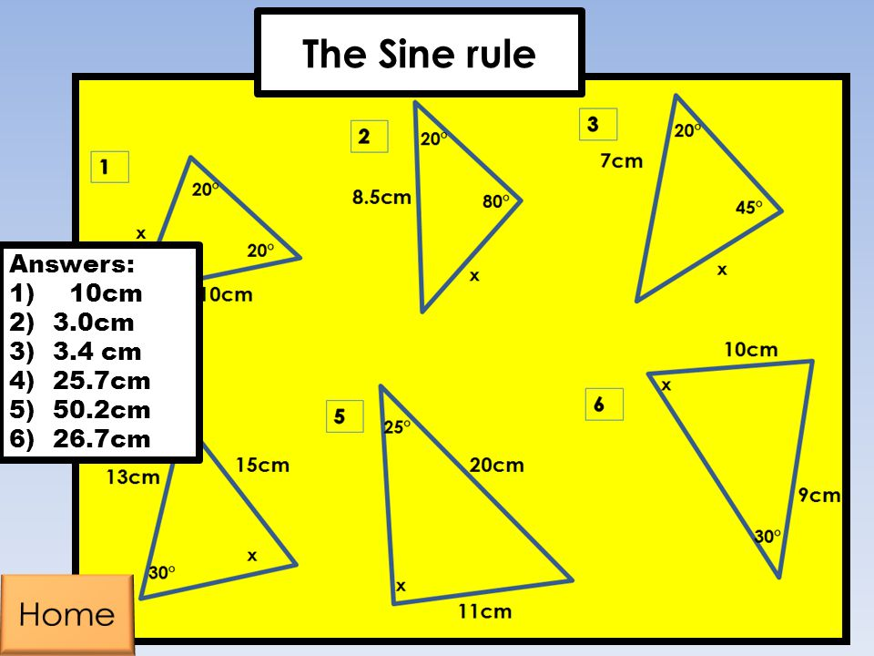 The Sine rule Answers: 10cm 3.0cm 3.4 cm 25.7cm 50.2cm 26.7cm Home