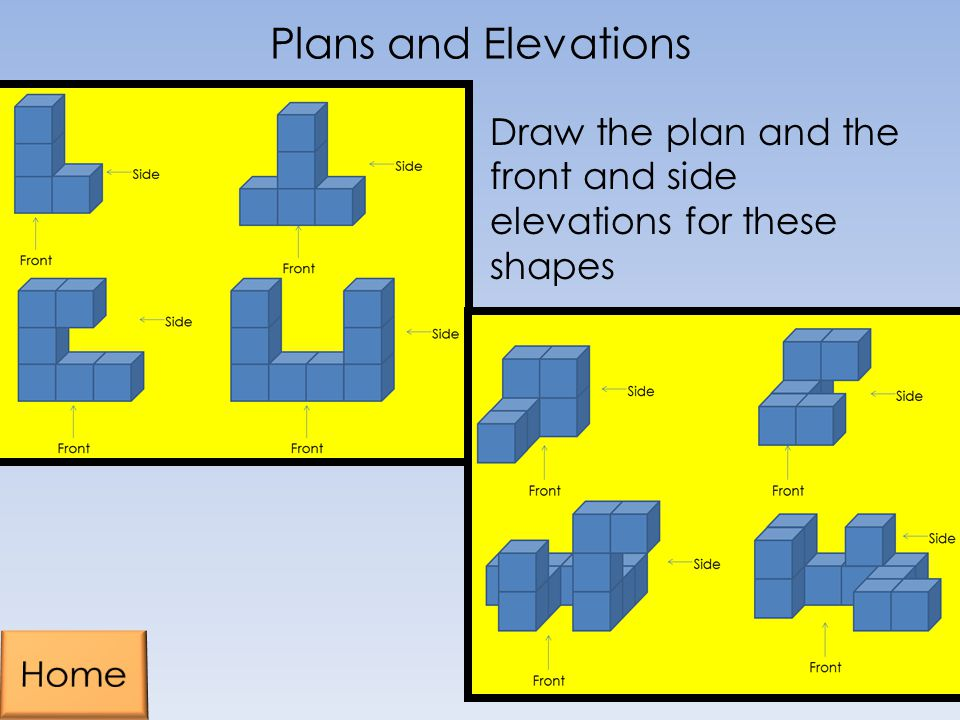 Plans and Elevations Draw the plan and the front and side elevations for these shapes Home