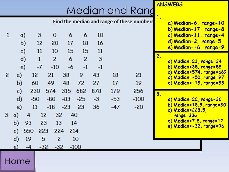 Median and Range Home ANSWERS Median-6, range-10 Median-17, range-8