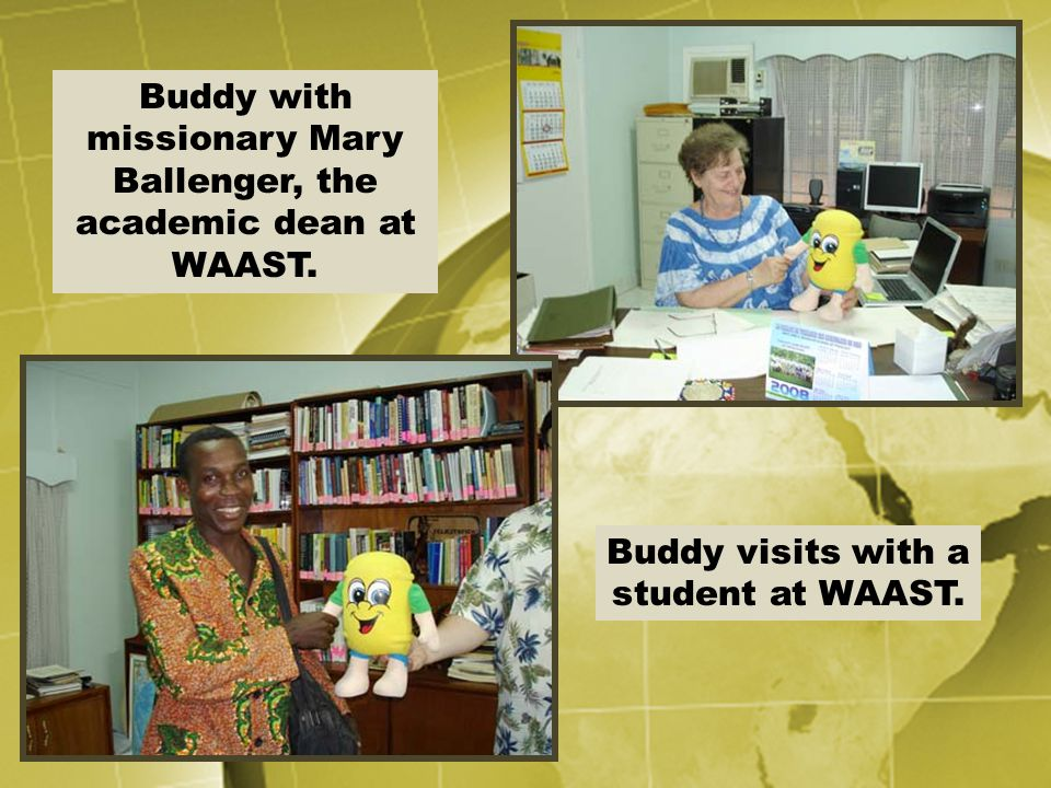 Buddy with missionary Mary Ballenger, the academic dean at WAAST.