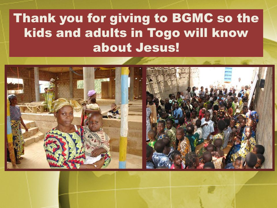 Thank you for giving to BGMC so the kids and adults in Togo will know about Jesus!
