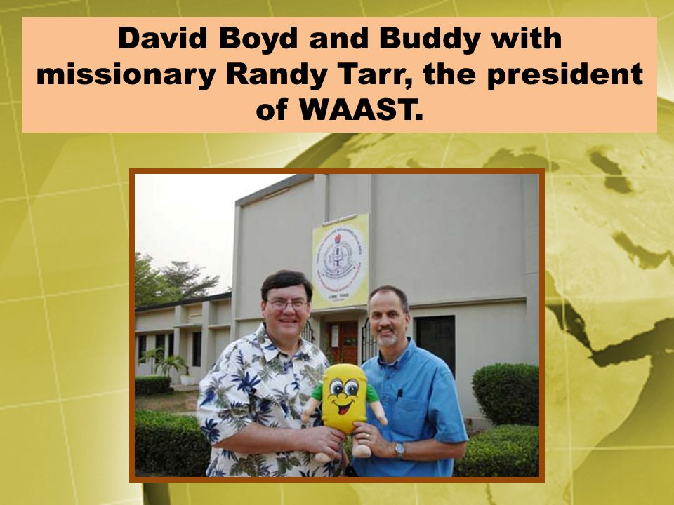David Boyd and Buddy with missionary Randy Tarr, the president of WAAST.