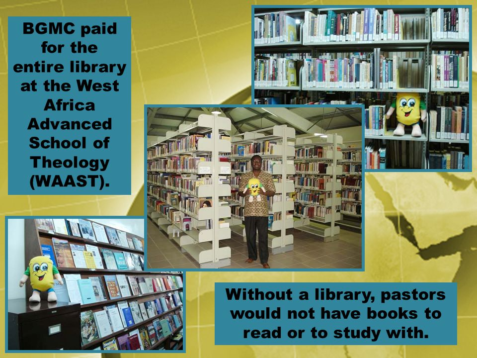 BGMC paid for the entire library at the West Africa Advanced School of Theology (WAAST).