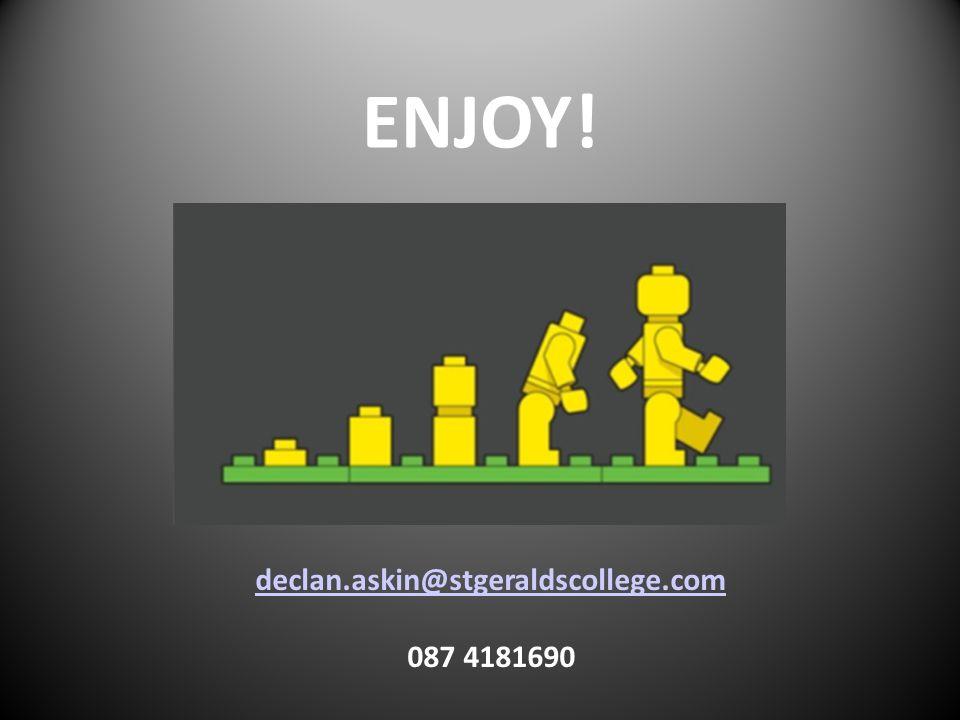 ENJOY! declan.askin@stgeraldscollege.com 087 4181690